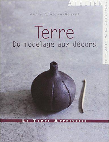 Amazon.fr - Terre : Du modelage au décor - Annie Simonin-Beurel, Fabrice Besse - Livres