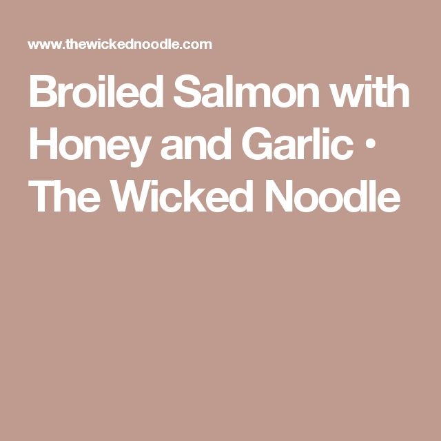 Broiled Salmon with Honey and Garlic • The Wicked Noodle