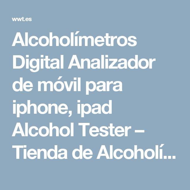 Alcoholímetros Digital Analizador de móvil para iphone, ipad Alcohol Tester – Tienda de Alcoholímetros