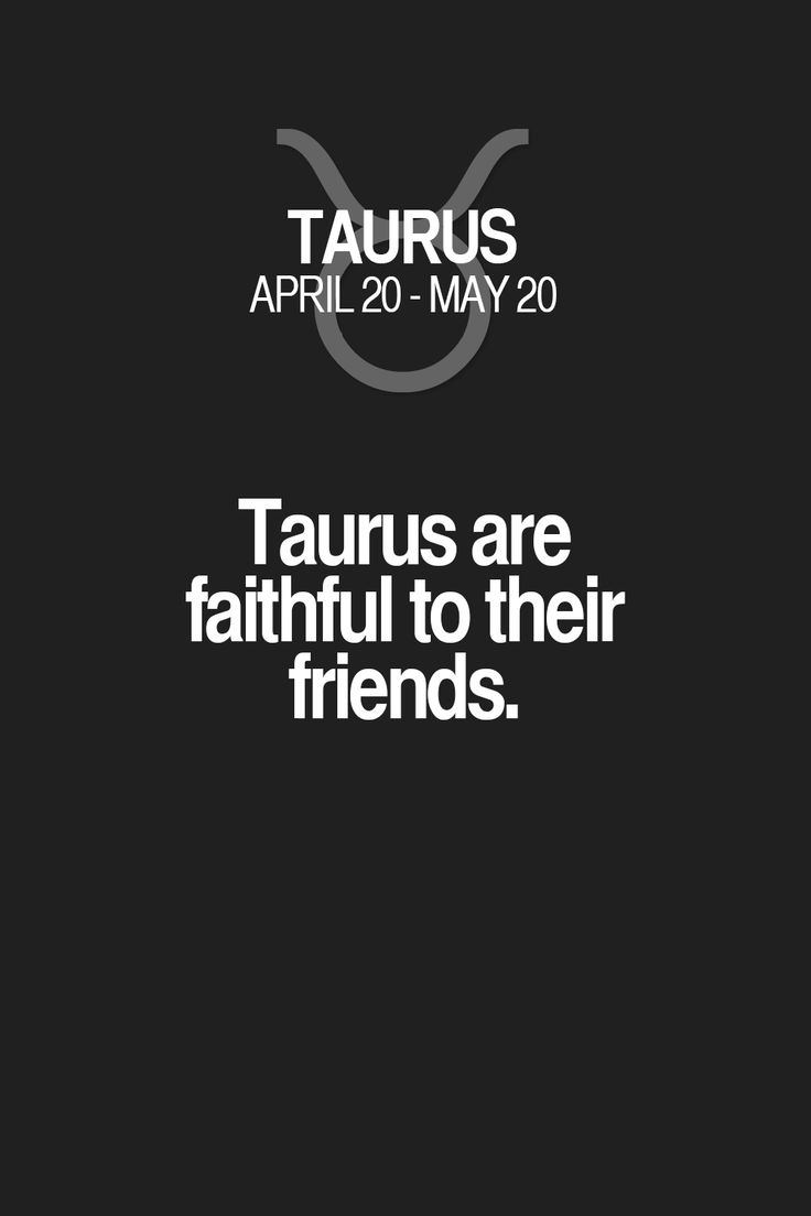 Taurus are faithful to their friends. Taurus | Taurus Quotes | Taurus Zodiac Signs