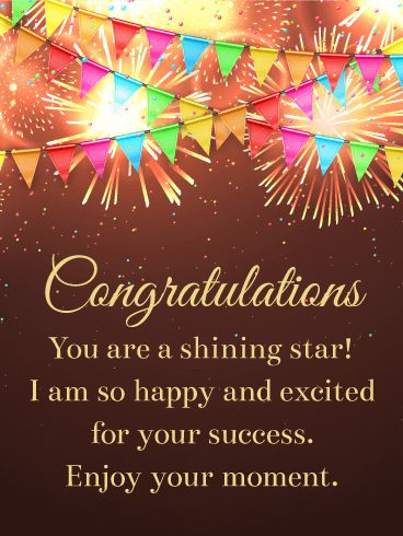 You are a Shining Star! Congratulations Card: Revel, delight, and enjoy! That's what this congratulation card is all about. Wish someone you know all the best on their success, and let them know how happy you are for them. This is their moment and their time to celebrate. That's why this congratulation greeting card, with it's amazing fireworks and colorful flags, is the perfect the perfect way to share the excitement.