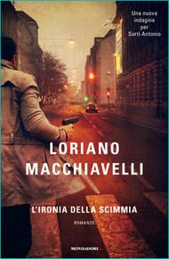L'ironia della scimmia di Loriano Macchiavelli (Mondadori, 2012). Clicca sull'immagine per leggere il primo capitolo.