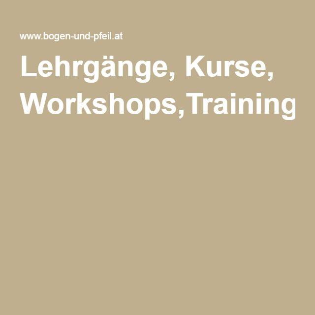 Lehrgänge, Kurse, Workshops,Training