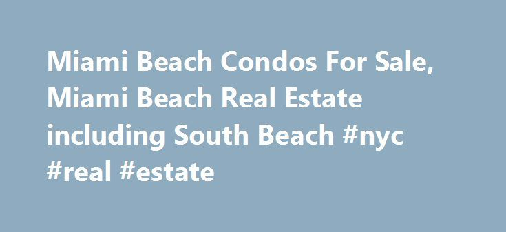 Miami Beach Condos For Sale, Miami Beach Real Estate including South Beach #nyc #real #estate http://turkey.remmont.com/miami-beach-condos-for-sale-miami-beach-real-estate-including-south-beach-nyc-real-estate/  #miami beach real estate # Featured Miami Beach Real Estate For Sale Canyon Ranch Living Condo Hotel ICON South Beach One Bal Harbour Miami Beach Condos and South Beach Condos from Miami Beach Realtor Kevin Tomlinson One of the planet's most beguiling, coveted destinations, Miami is…