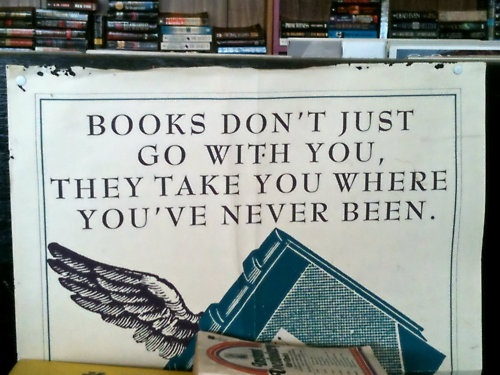 Books don't just go with you, they take you where you've never been.