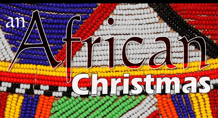 Three Things I Love About An African Christmas