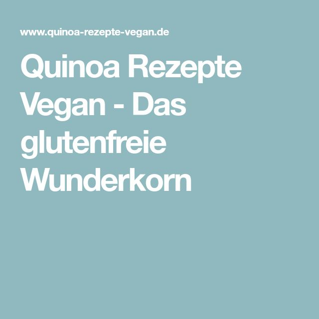 Quinoa Rezepte Vegan - Das glutenfreie Wunderkorn