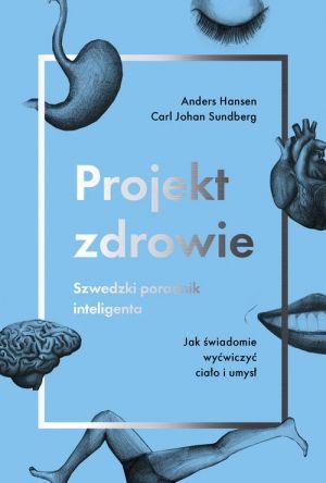 Projekt zdrowie. Szwedzki poradnik inteligenta Jak świadomie wyćwiczyć ciało i umysł