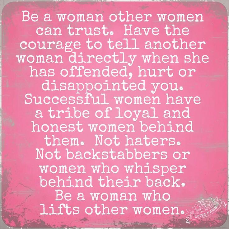 be a woman other women can trust. There are not very many of us left but we can't let the shady deceitful hoes drag us down to their level and change our character!