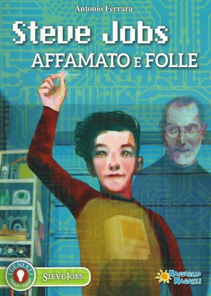 Steve Jobs – Affamato e folle di Antonio Ferrara