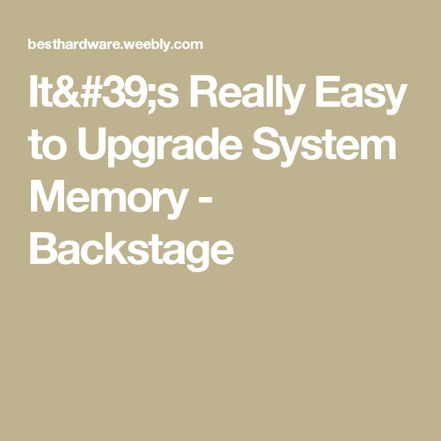 It's Really Easy to Upgrade System Memory - Backstage