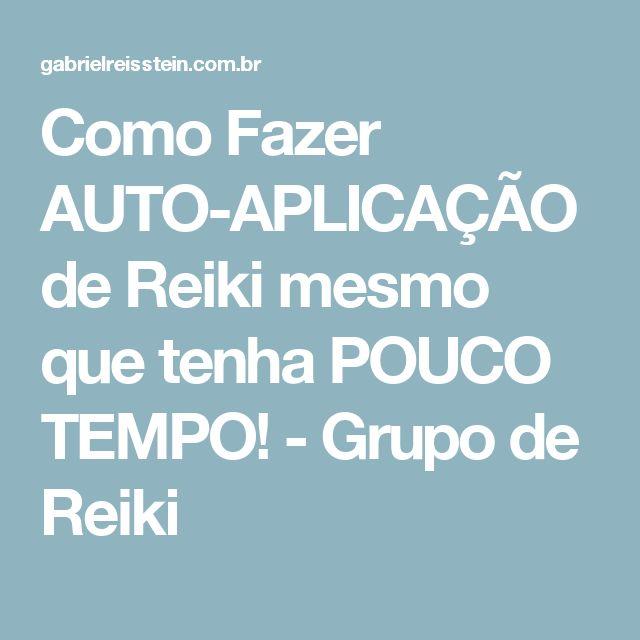 Como Fazer AUTO-APLICAÇÃO de Reiki mesmo que tenha POUCO TEMPO! - Grupo de Reiki