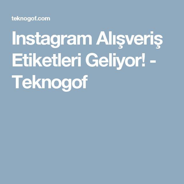 Instagram Alışveriş Etiketleri Geliyor! - Teknogof