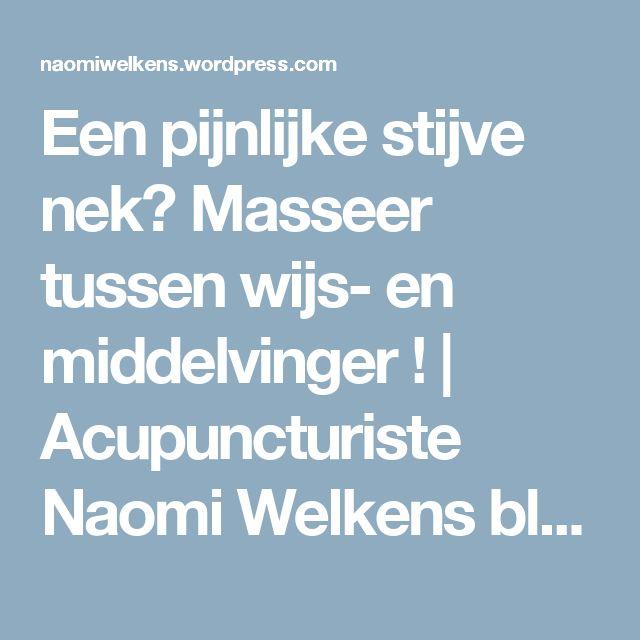 Een pijnlijke stijve  nek? Masseer  tussen wijs- en middelvinger ! | Acupuncturiste Naomi Welkens blogt