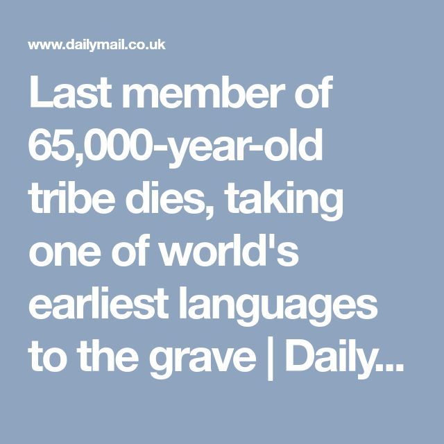 Last member of 65,000-year-old tribe dies, taking one of world's earliest languages to the grave | Daily Mail Online