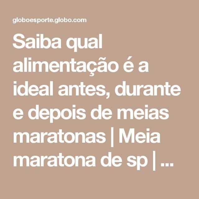 Saiba qual alimentação é a ideal antes, durante e depois de meias maratonas | Meia maratona de sp | GloboEsporte.com