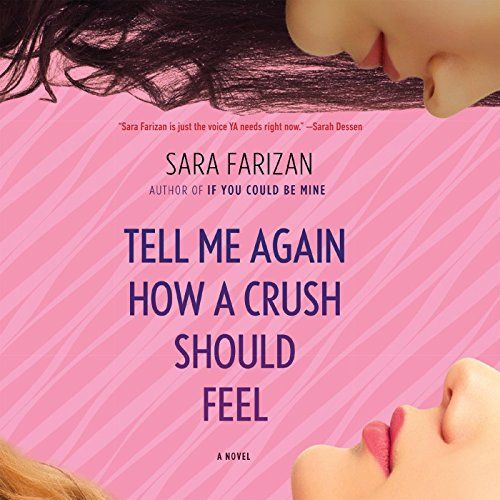 Tell Me Again How a Crush Should Feel, by Farizan, Sara | Booklist Online