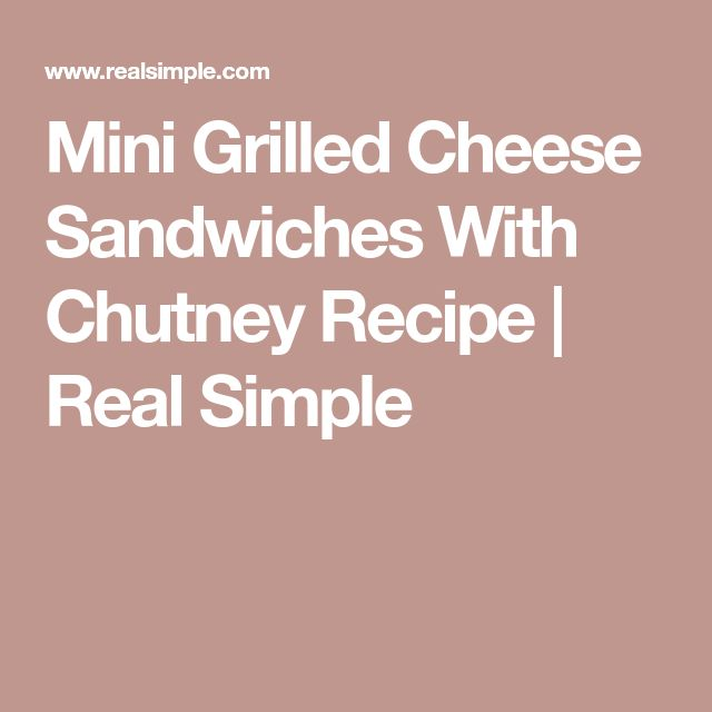 Mini Grilled Cheese Sandwiches With Chutney Recipe | Real Simple