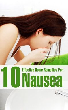 10 Effective Home Remedies For Nausea: For my mother, who HATES throwing up. I say, better out than in.