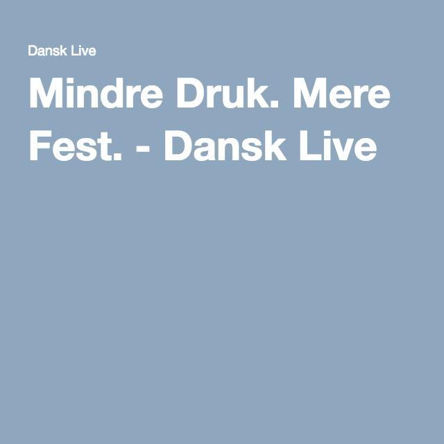 Mindre Druk. Mere Fest. - Dansk Live