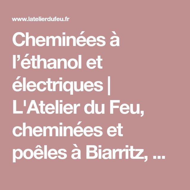 Cheminées à l'éthanol et électriques | L'Atelier du Feu, cheminées et poêles à Biarritz, Bayonne & Anglet