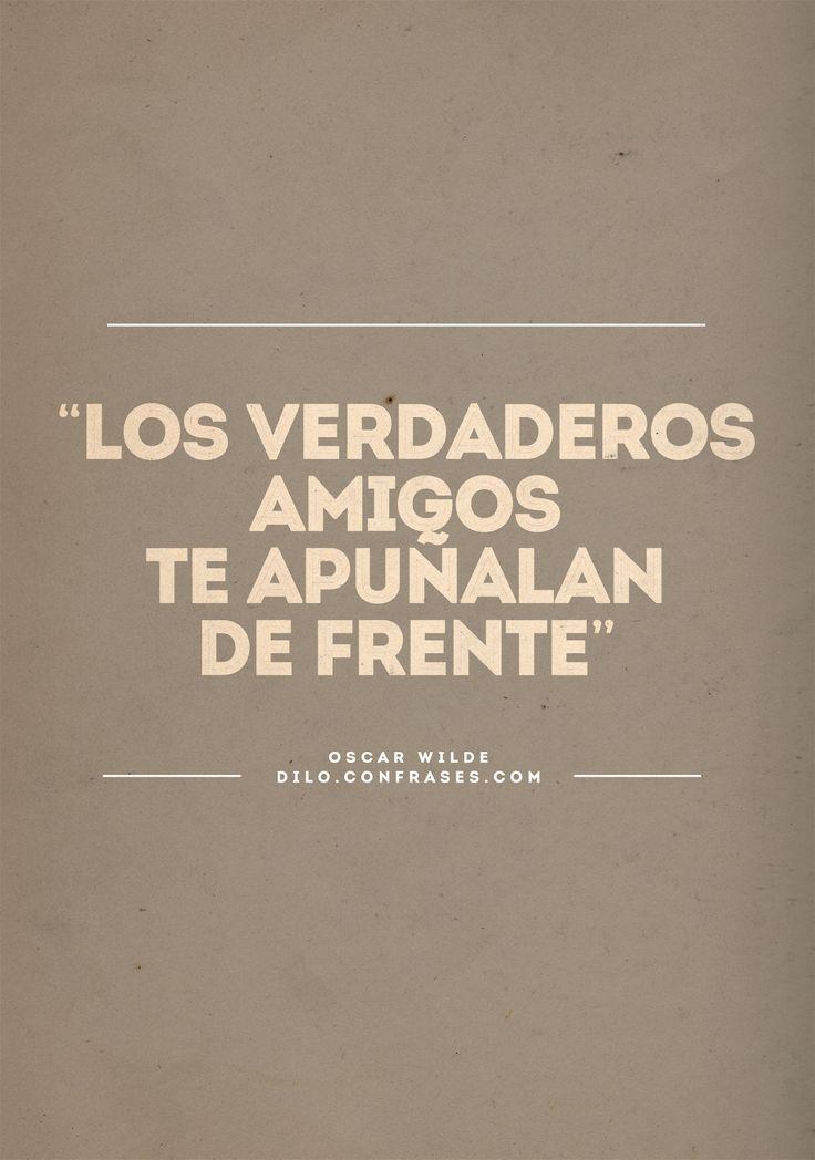 """Los verdaderos amigos te apuñalan de frente"" - Oscar Wilde muahahah seee #palabras #frases #vida #amistad #amor #amigo"