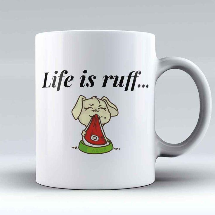 "Limited Edition - ""Life is Ruff"" 11oz Mug"
