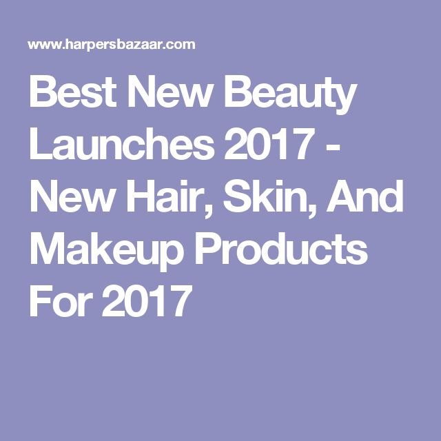 Best New Beauty Launches 2017 - New Hair, Skin, And Makeup Products For 2017