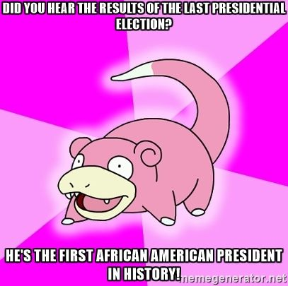 Have you heard about the last presidential election?