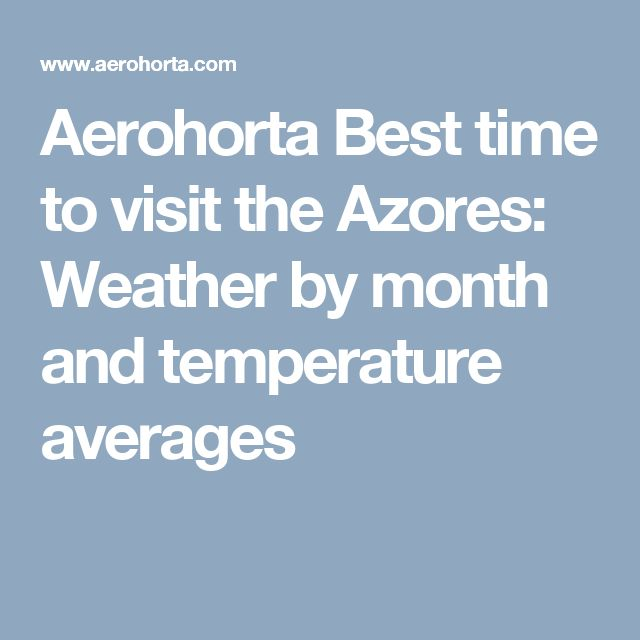 Aerohorta  Best time to visit the Azores: Weather by month and temperature averages