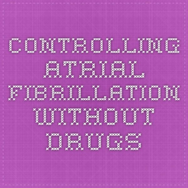 Controlling Atrial Fibrillation Without Drugs