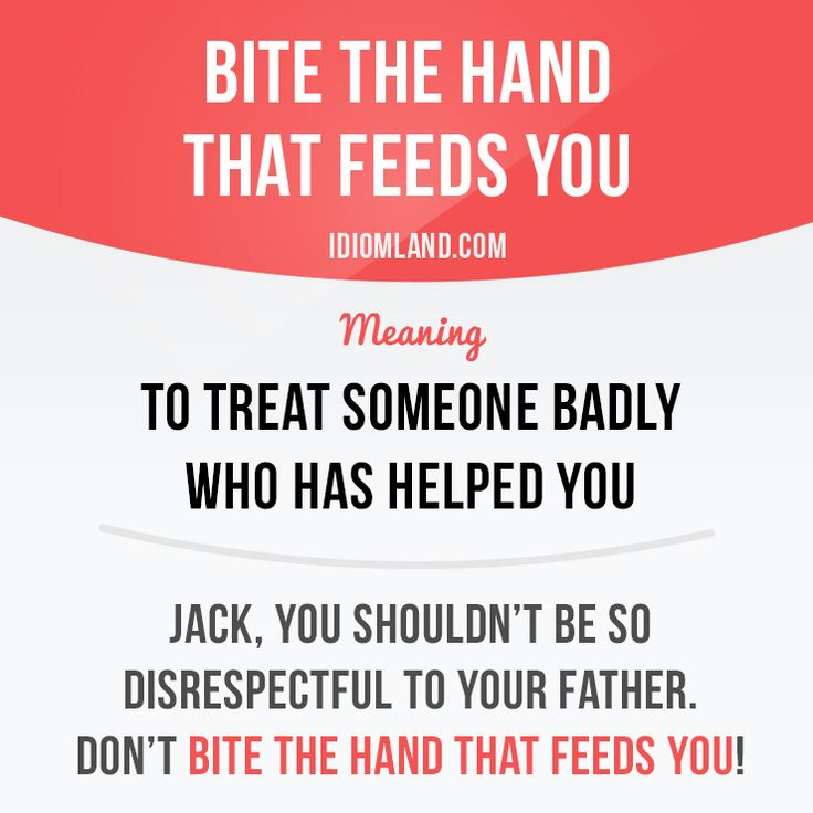 Don't bite the hand that feeds you. #idiom #idioms #slang #english #learnenglish #studyenglish #language #vocabulary #efl #esl #tesl #tefl #toefl #ielts #bite #hand