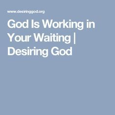 God Is Working in Your Waiting | Desiring God