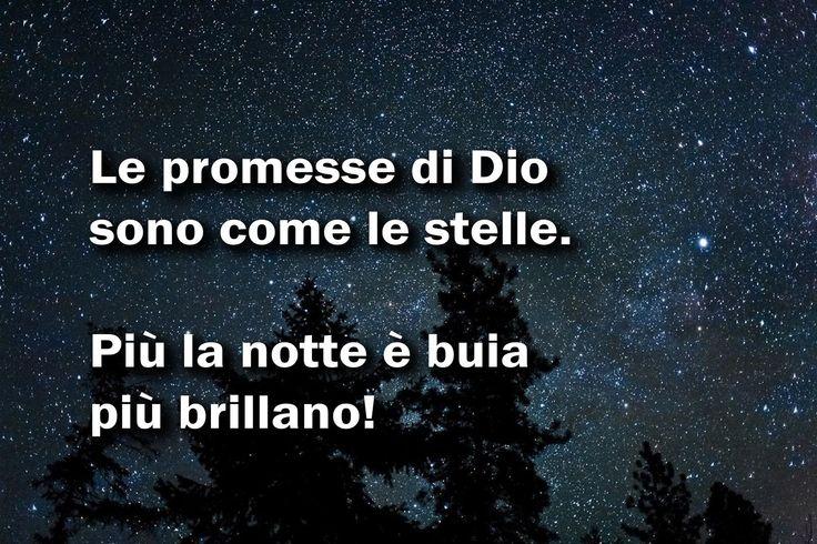 LE PROMESSE DI DIO sono come le stelle PIÙ LA NOTTE È BUIA più brillano! ...................................... Per esempio:  «YHWH prende piacere in quelli che lo temono,  in quelli che sperano nella sua bontà.» Salmo 147:11