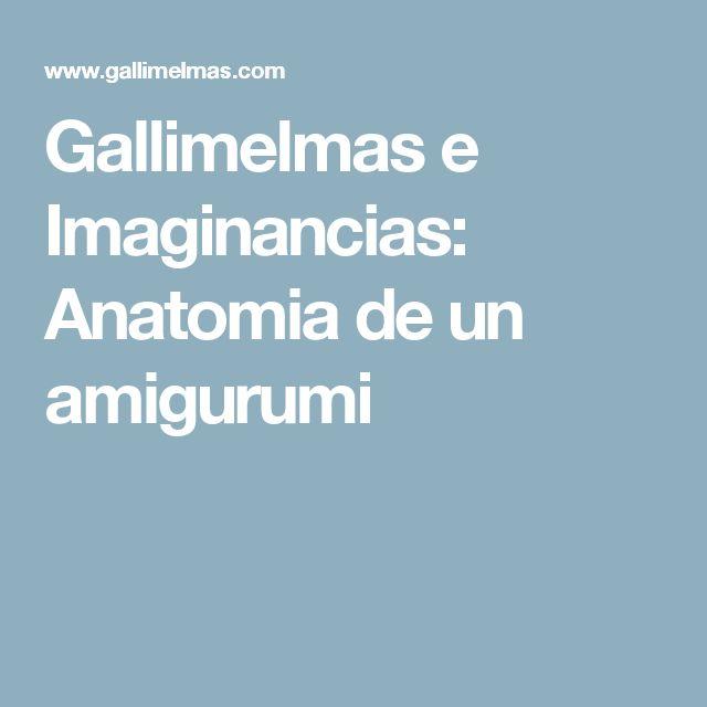 Gallimelmas e Imaginancias: Anatomia de un amigurumi