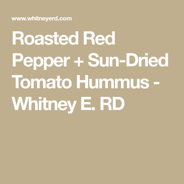 Roasted Red Pepper + Sun-Dried Tomato Hummus - Whitney E. RD