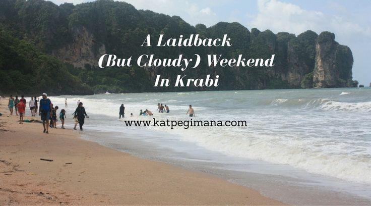 It was a laidback but cloudy weekend in Krabi