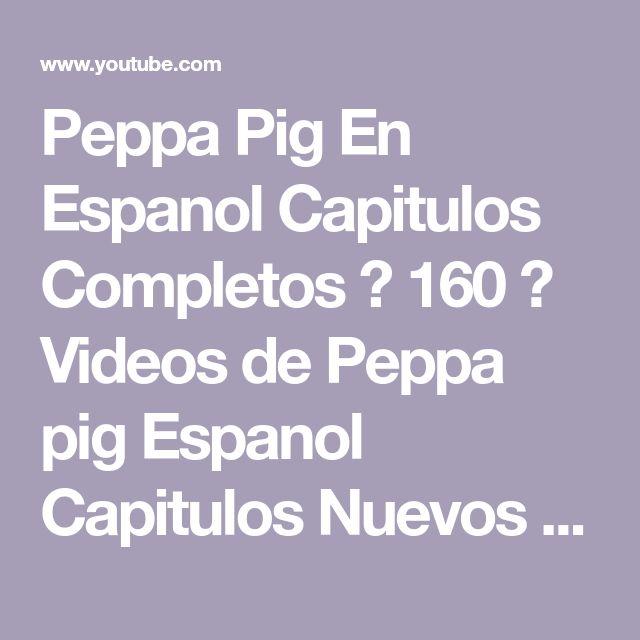 Peppa Pig En Espanol Capitulos Completos ★ 160 ★ Videos de Peppa pig Espanol Capitulos Nuevos 2017 - YouTube