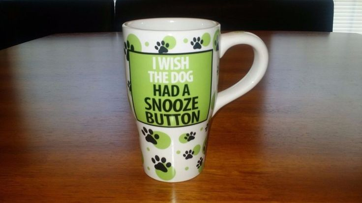 """I Wish the Dog Had A Snooze Button"" -Our Name is Mud Coffee/Tea Mug Veasey"