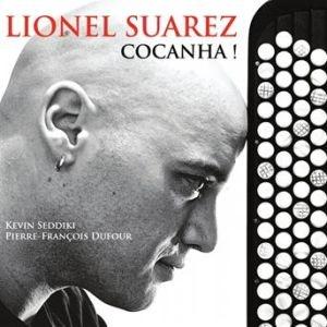 Cocanha! (Believe, 2013) — Lionel Suarez (acordeon, bandoneon), Pierre-François Dufour (violoncel, percuție), Kevin Seddiki (chitară, zarb)