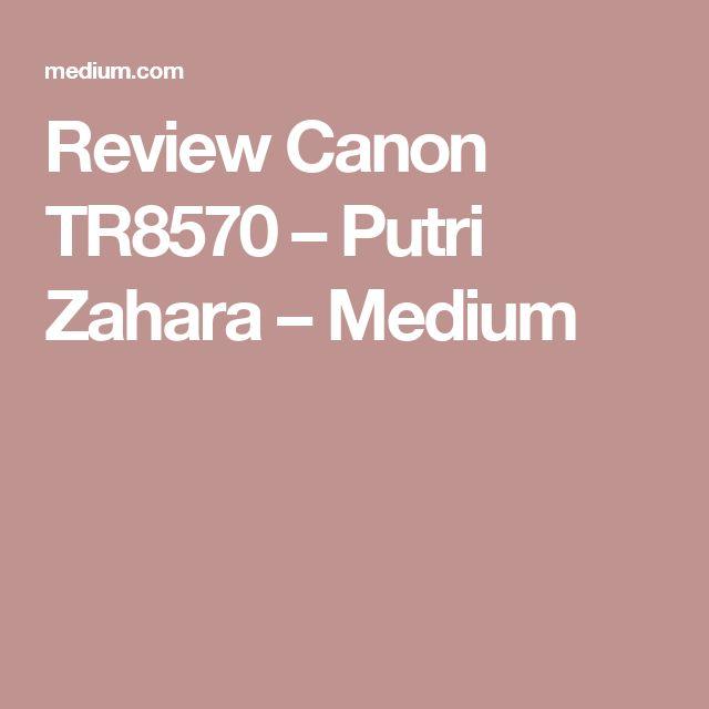 Review Canon TR8570 – Putri Zahara – Medium