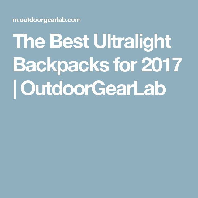 The Best Ultralight Backpacks for 2017 | OutdoorGearLab