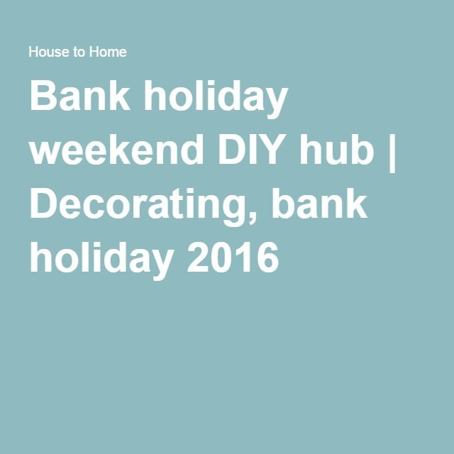 Bank holiday weekend DIY hub | Decorating, bank holiday 2016