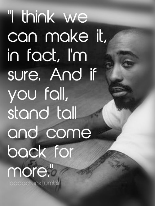 Tupac's quote from his song - Keep Ya Head Up