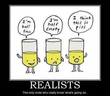 Realists take on glass half full...