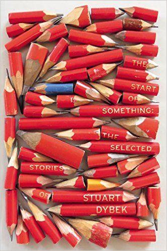 The Start of Something: The Selected Stories of Stuart Dybek eBook: Stuart Dybek: Amazon.co.uk: Kindle Store