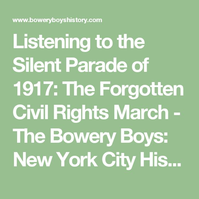 Listening to the Silent Parade of 1917: The Forgotten Civil Rights March - The Bowery Boys: New York City History