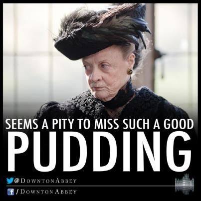 downtown abbey quotes | Downton Abbey quote Pudding | Quotes I like