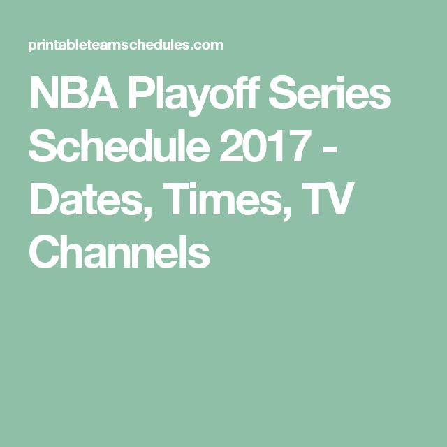 NBA Playoff Series Schedule 2017 - Dates, Times, TV Channels