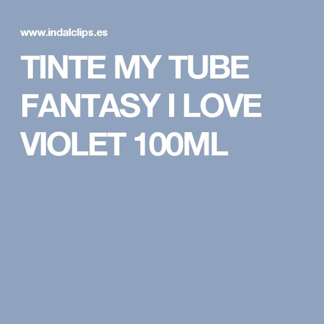 TINTE MY TUBE FANTASY I LOVE VIOLET 100ML